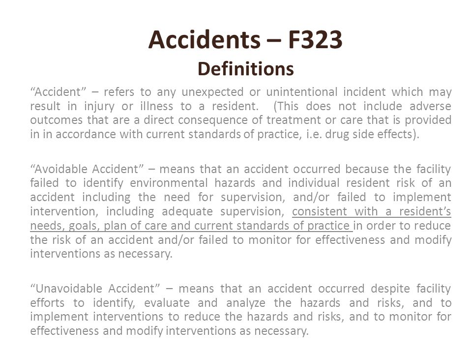 """Accidents – F323 Definitions """"Accident"""" – refers to any unexpected or unintentional incident which may result in injury or illness to a resident. (Thi"""