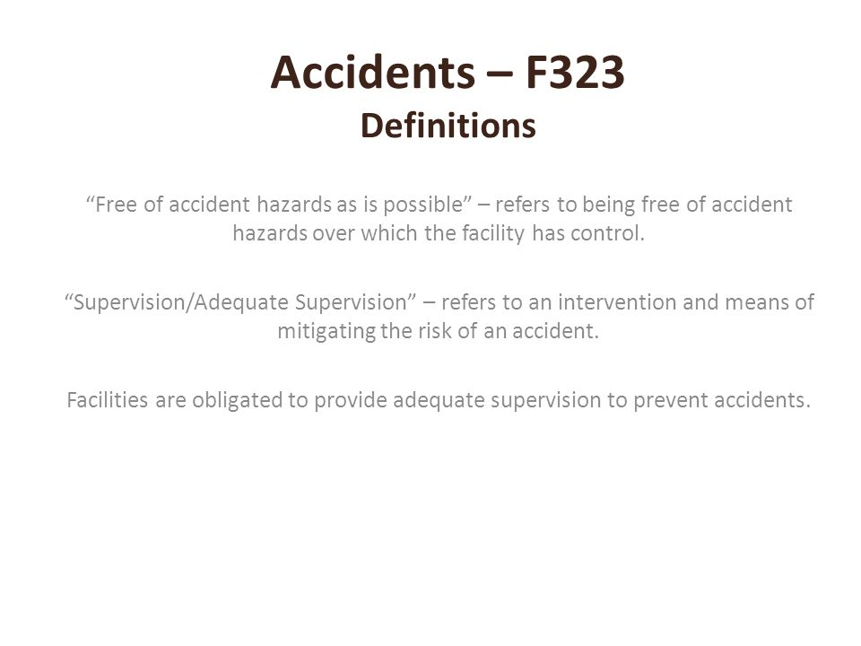 """Accidents – F323 Definitions """"Free of accident hazards as is possible"""" – refers to being free of accident hazards over which the facility has control."""