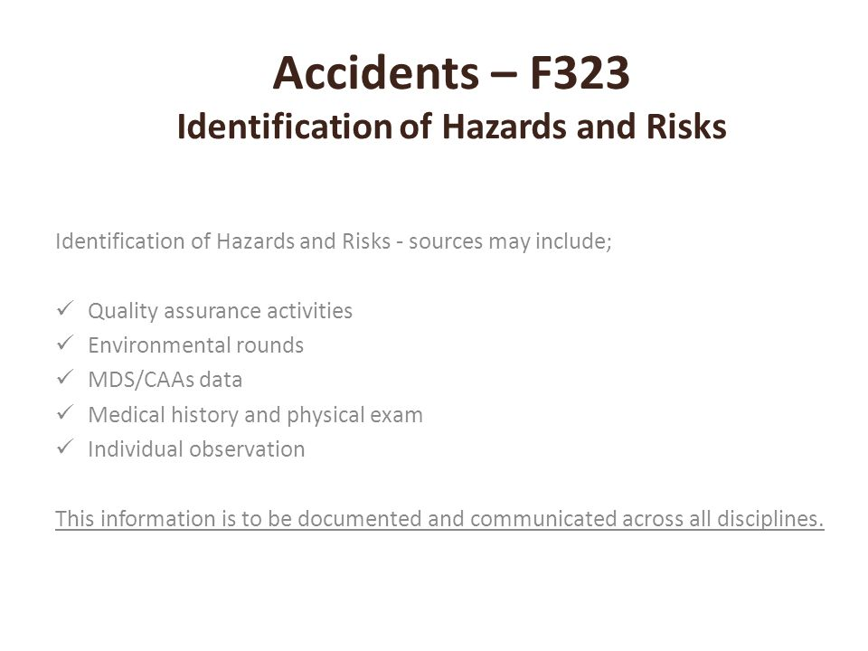Accidents – F323 Identification of Hazards and Risks Identification of Hazards and Risks - sources may include; Quality assurance activities Environme