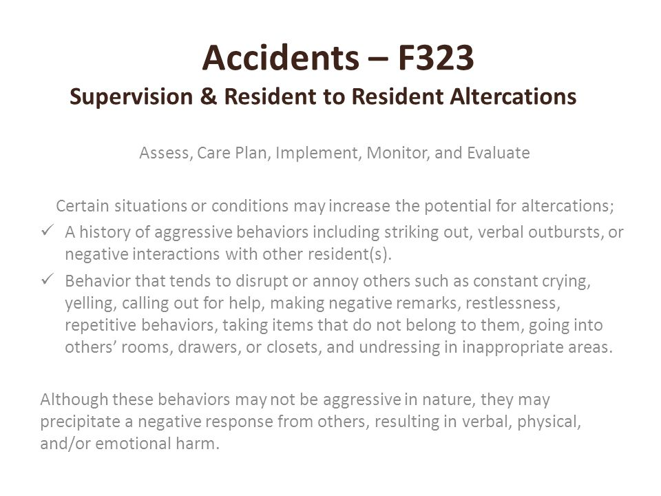 Accidents – F323 Supervision & Resident to Resident Altercations Assess, Care Plan, Implement, Monitor, and Evaluate Certain situations or conditions