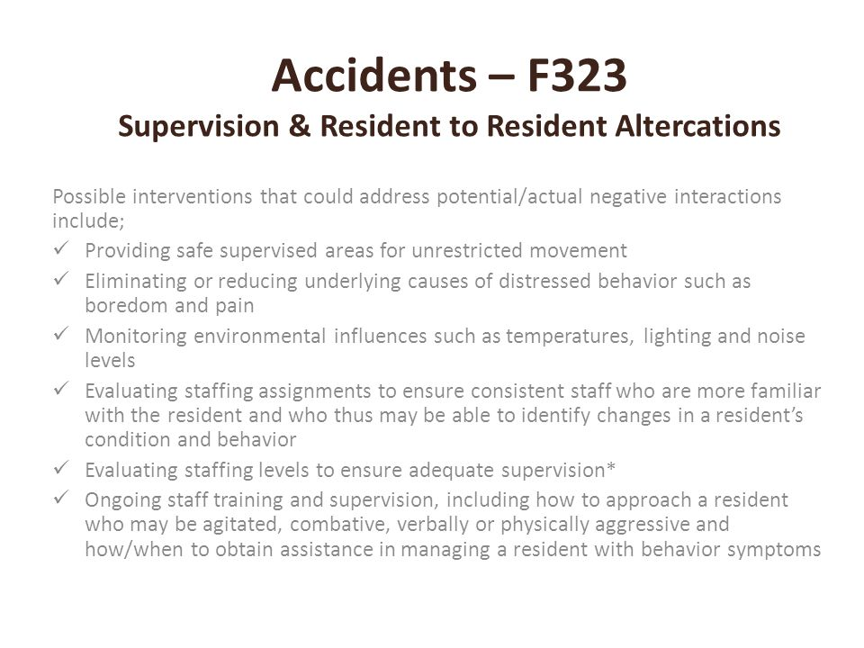 Accidents – F323 Supervision & Resident to Resident Altercations Possible interventions that could address potential/actual negative interactions incl
