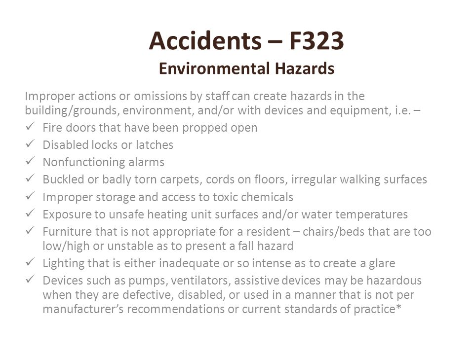 Accidents – F323 Environmental Hazards Improper actions or omissions by staff can create hazards in the building/grounds, environment, and/or with dev