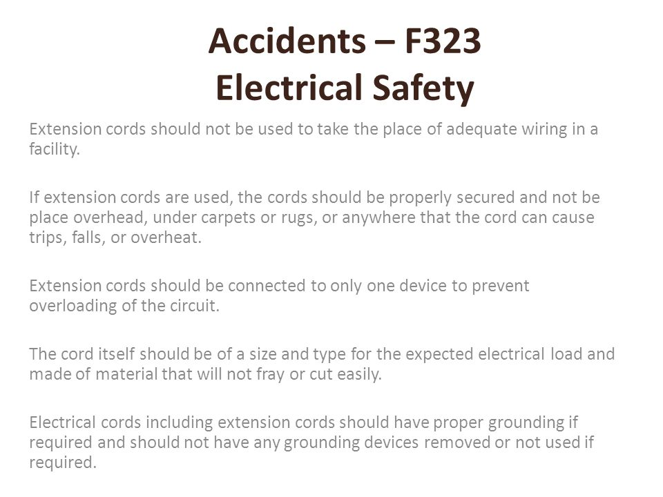 Accidents – F323 Electrical Safety Extension cords should not be used to take the place of adequate wiring in a facility. If extension cords are used,