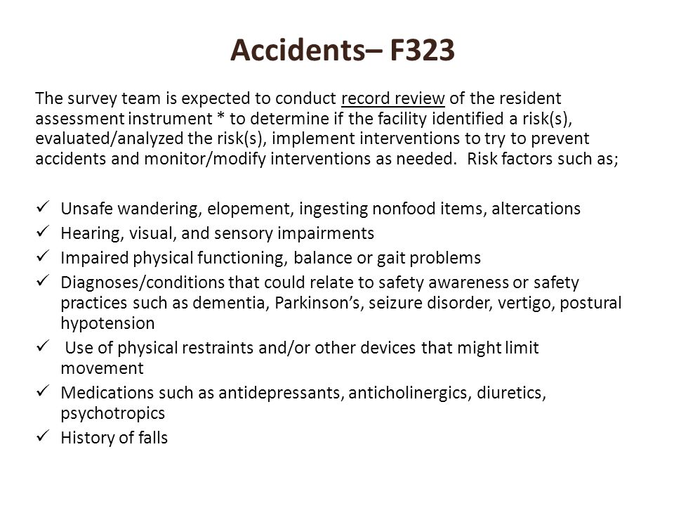 Accidents– F323 The survey team is expected to conduct record review of the resident assessment instrument * to determine if the facility identified a