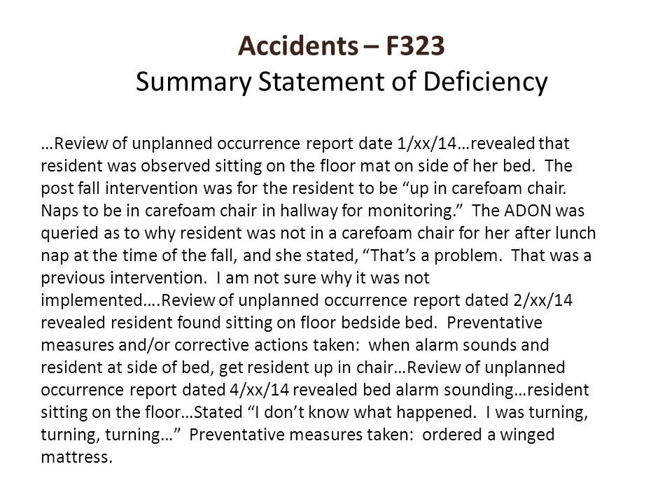 Accidents – F323 Summary Statement of Deficiency …Review of unplanned occurrence report date 1/xx/14…revealed that resident was observed sitting on th