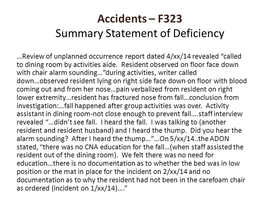 """Accidents – F323 Summary Statement of Deficiency …Review of unplanned occurrence report dated 4/xx/14 revealed """"called to dining room by activities ai"""