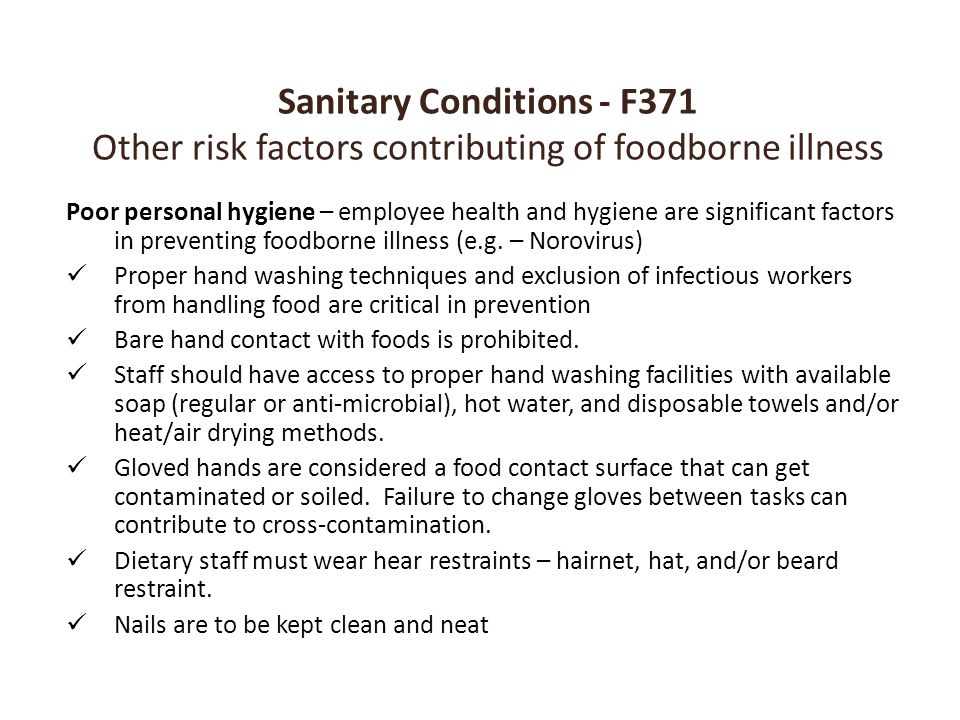 Sanitary Conditions - F371 Other risk factors contributing of foodborne illness Poor personal hygiene – employee health and hygiene are significant fa