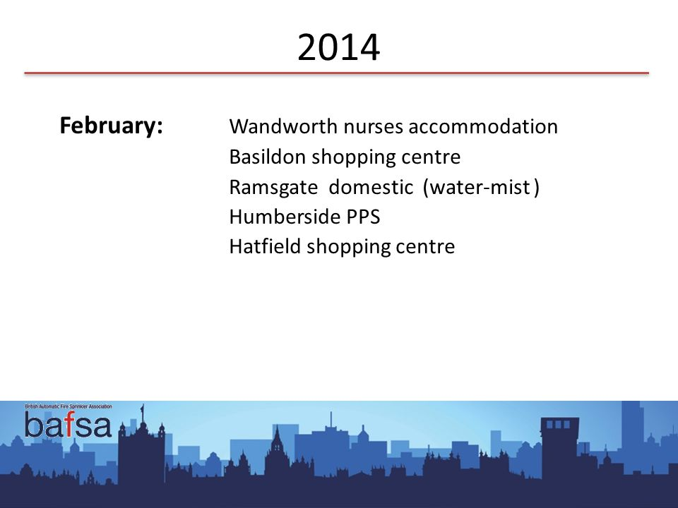 2014 February: Wandworth nurses accommodation Basildon shopping centre Ramsgate domestic (water-mist ) Humberside PPS Hatfield shopping centre
