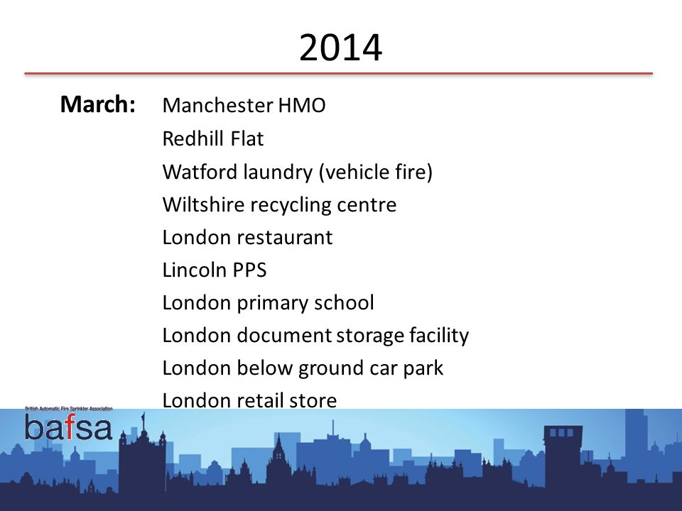 2014 March: Manchester HMO Redhill Flat Watford laundry (vehicle fire) Wiltshire recycling centre London restaurant Lincoln PPS London primary school London document storage facility London below ground car park London retail store