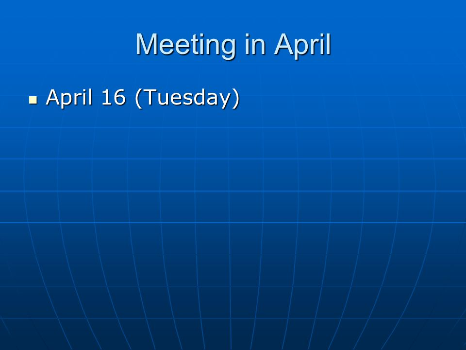 Meeting in April April 16 (Tuesday) April 16 (Tuesday)