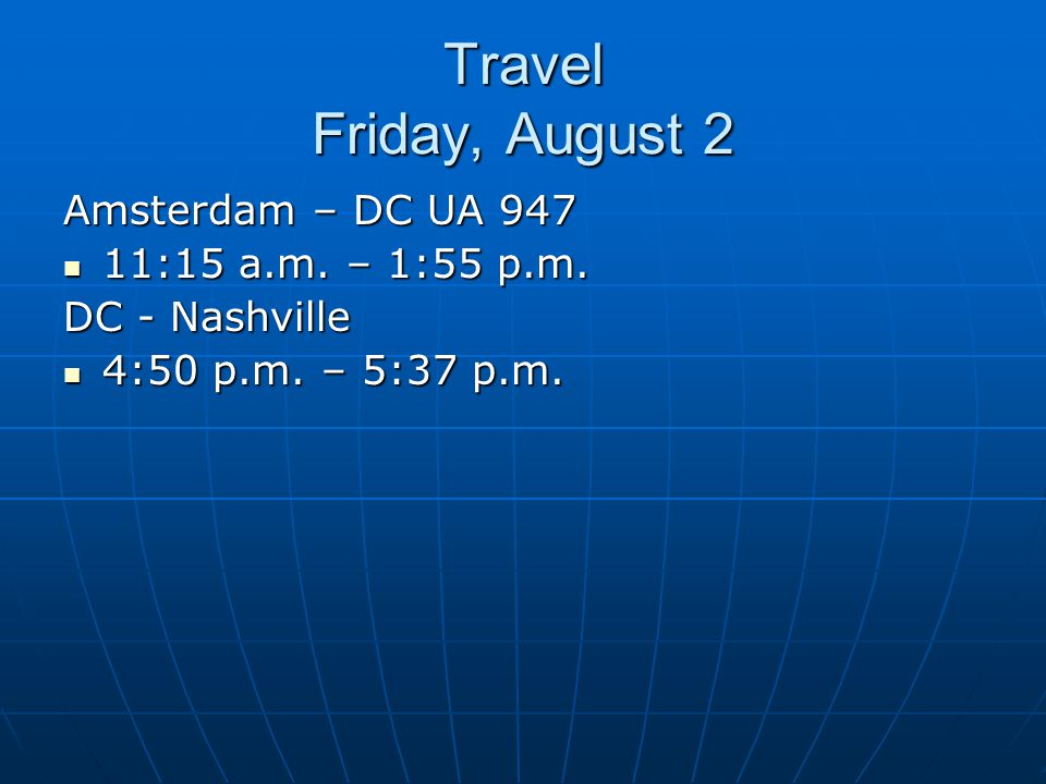 Travel Friday, August 2 Amsterdam – DC UA 947 11:15 a.m.