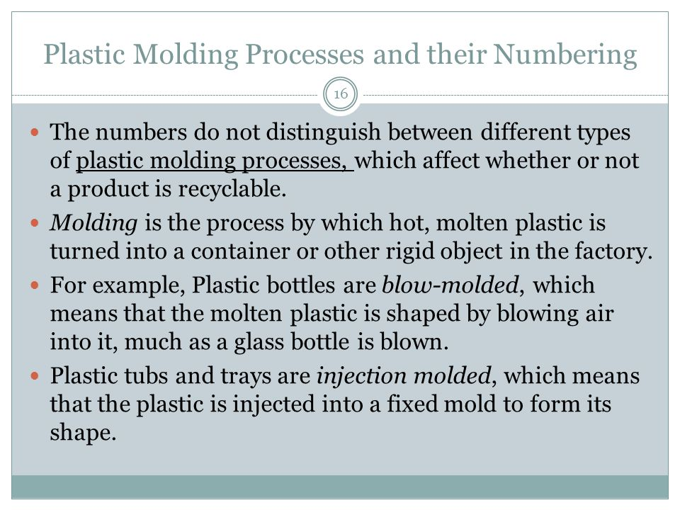 Plastic Molding Processes and their Numbering The numbers do not distinguish between different types of plastic molding processes, which affect whether or not a product is recyclable.