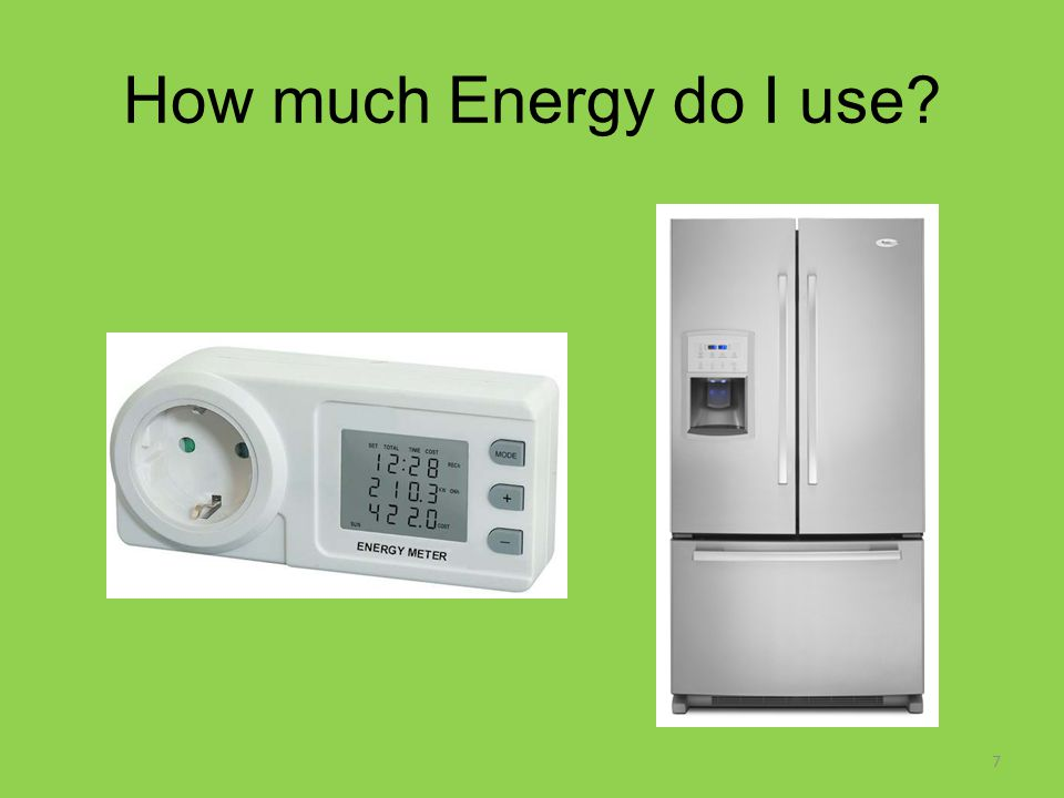 How much Energy do I use? 7