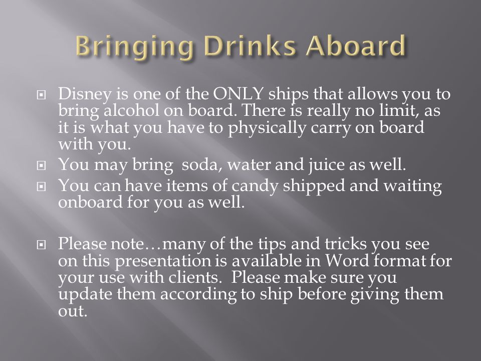  Disney is one of the ONLY ships that allows you to bring alcohol on board.