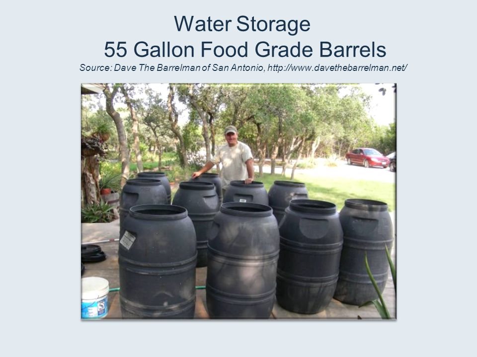 Water Storage 55 Gallon Food Grade Barrels Source: Dave The Barrelman of San Antonio, http://www.davethebarrelman.net/