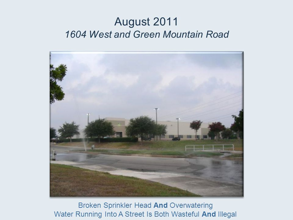 August 2011 1604 West and Green Mountain Road Broken Sprinkler Head And Overwatering Water Running Into A Street Is Both Wasteful And Illegal