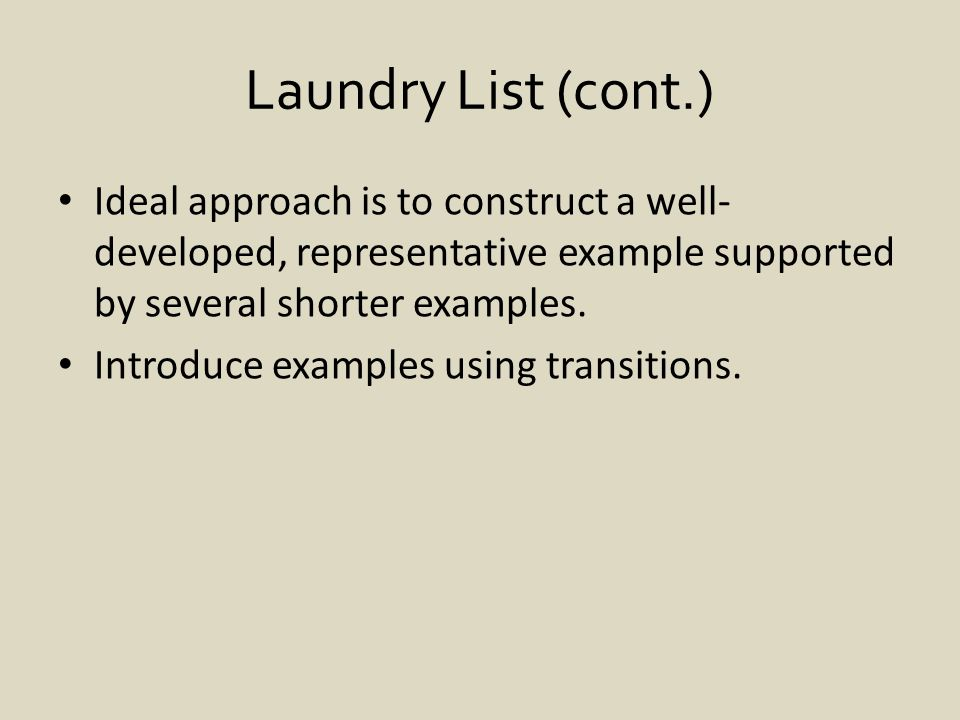 Laundry List (cont.) Ideal approach is to construct a well- developed, representative example supported by several shorter examples.