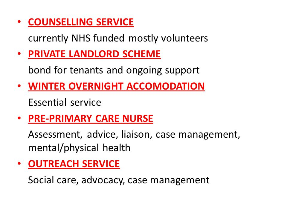 COUNSELLING SERVICE currently NHS funded mostly volunteers PRIVATE LANDLORD SCHEME bond for tenants and ongoing support WINTER OVERNIGHT ACCOMODATION