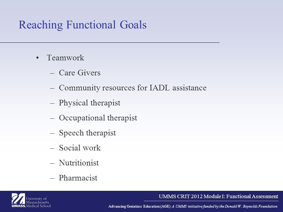 UMMS CRIT 2012 Module I: Functional Assessment Advancing Geriatrics Education (AGE) A UMMS initiative funded by the Donald W.