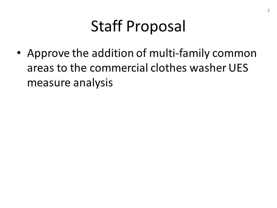 Staff Proposal Approve the addition of multi-family common areas to the commercial clothes washer UES measure analysis 8
