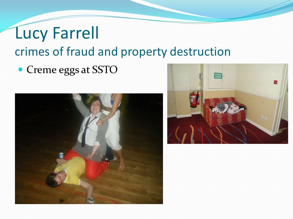 Lucy Farrell crimes of fraud and property destruction Creme eggs at SSTO