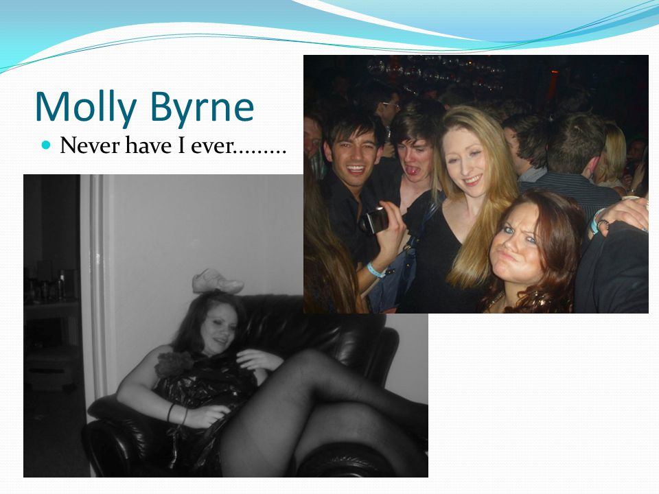 Molly Byrne Never have I ever.........