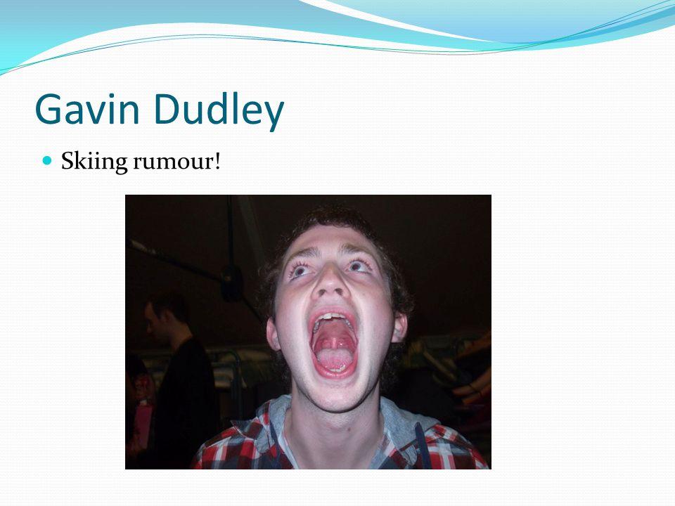 Gavin Dudley Skiing rumour!