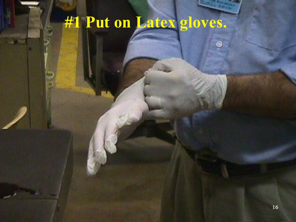 #1 Put on Latex gloves. 16