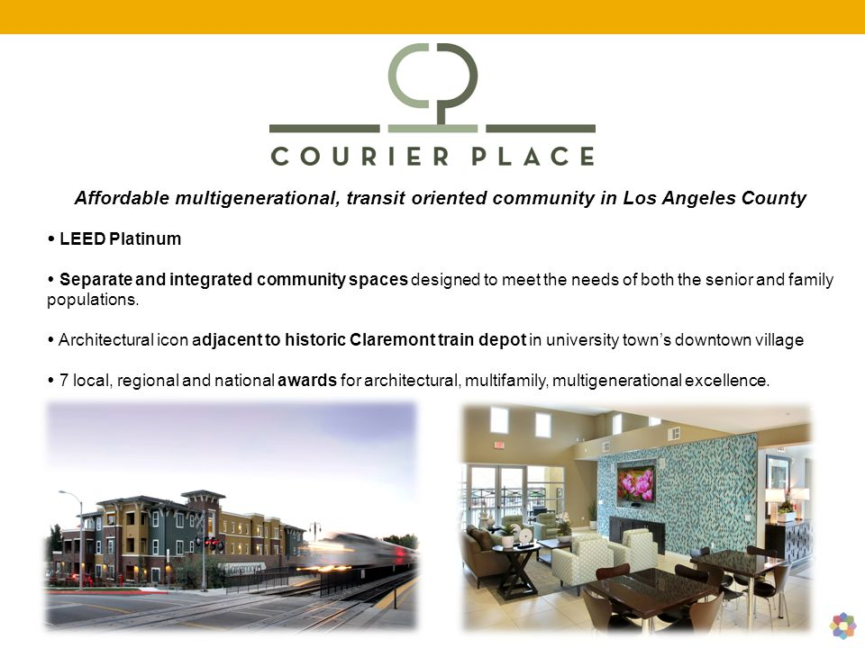 Affordable multigenerational, transit oriented community in Los Angeles County  LEED Platinum  Separate and integrated community spaces designed to meet the needs of both the senior and family populations.