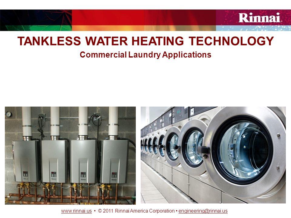 www.rinnai.uswww.rinnai.us © 2011 Rinnai America Corporation engineering@rinnai.usengineering@rinnai.us Why tankless water heaters.