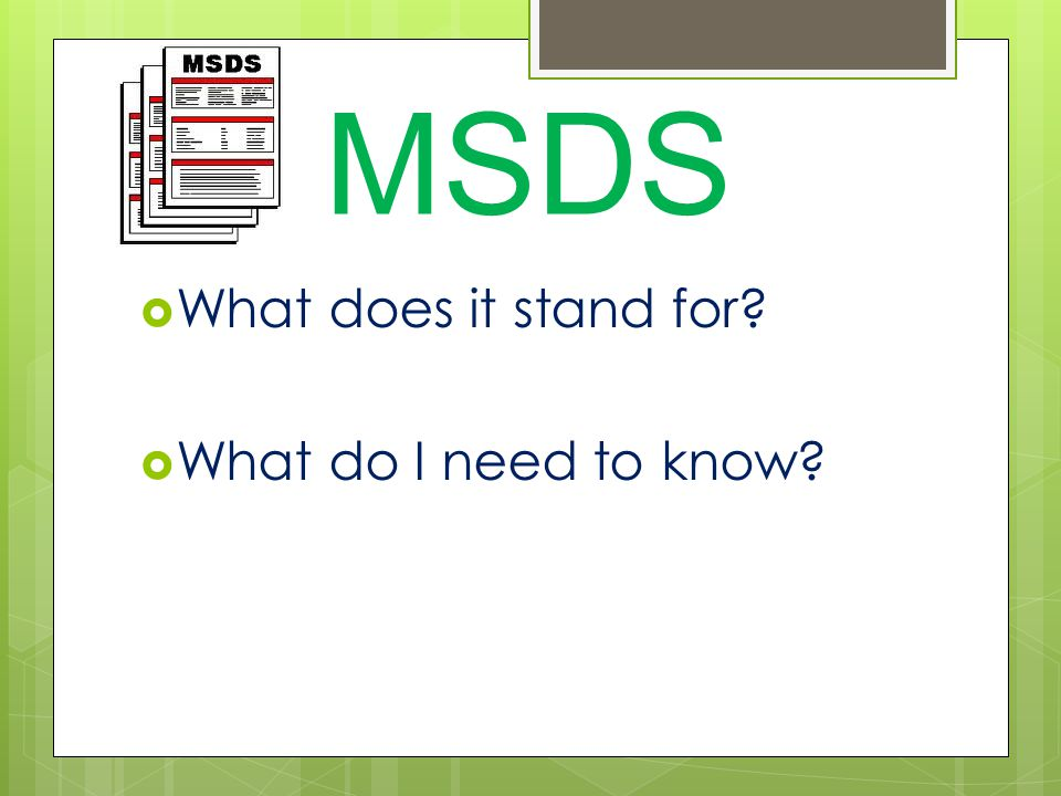 MSDS  What does it stand for  What do I need to know