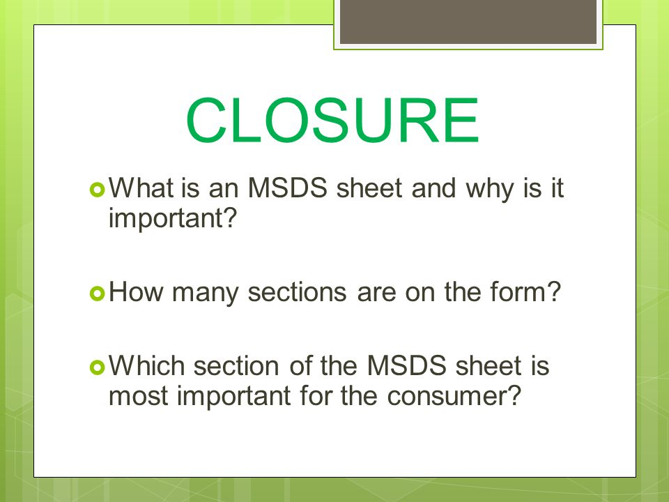 CLOSURE  What is an MSDS sheet and why is it important.