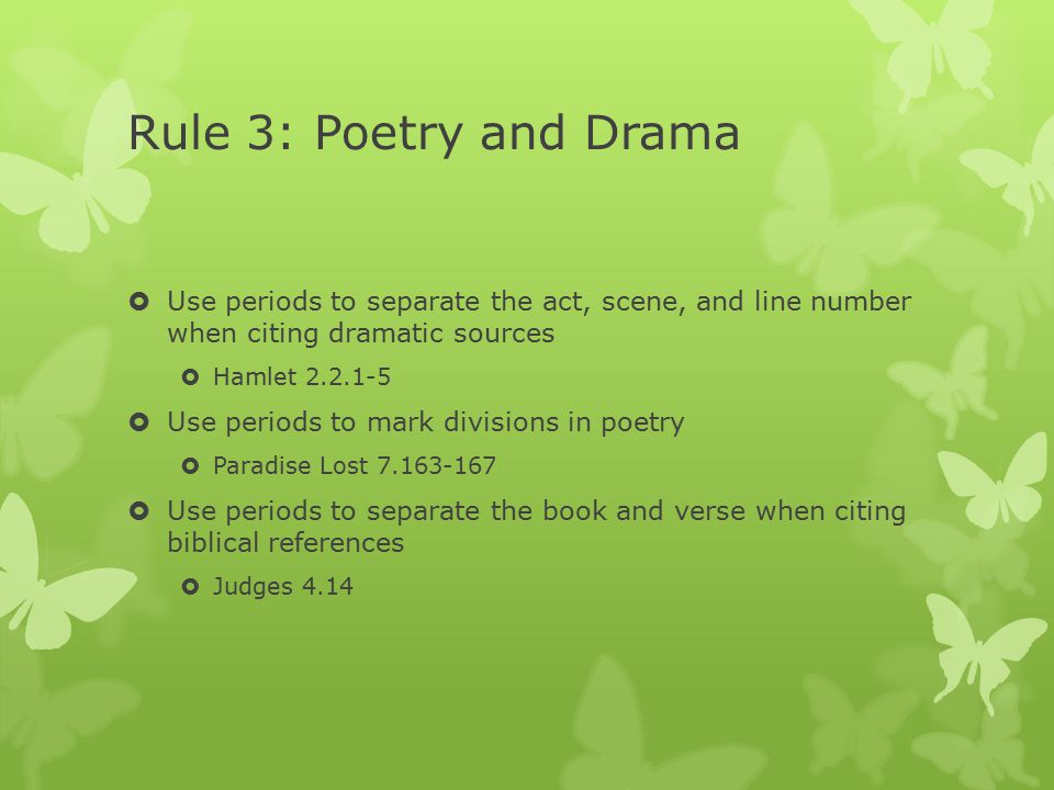 Rule 3: Poetry and Drama  Use periods to separate the act, scene, and line number when citing dramatic sources  Hamlet 2.2.1-5  Use periods to mark