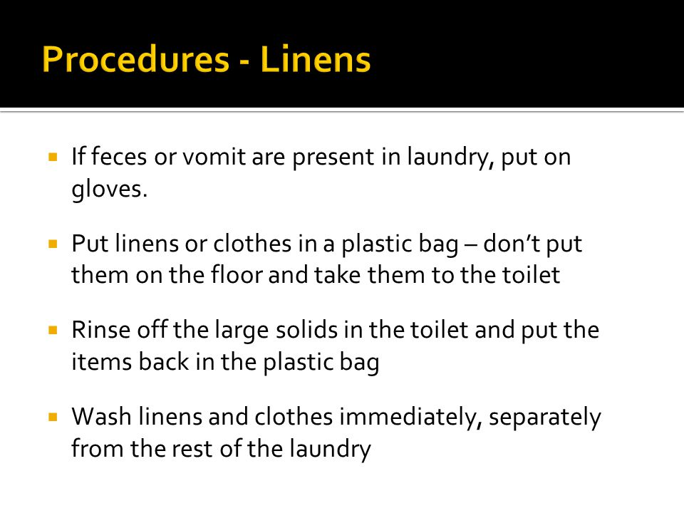  If feces or vomit are present in laundry, put on gloves.
