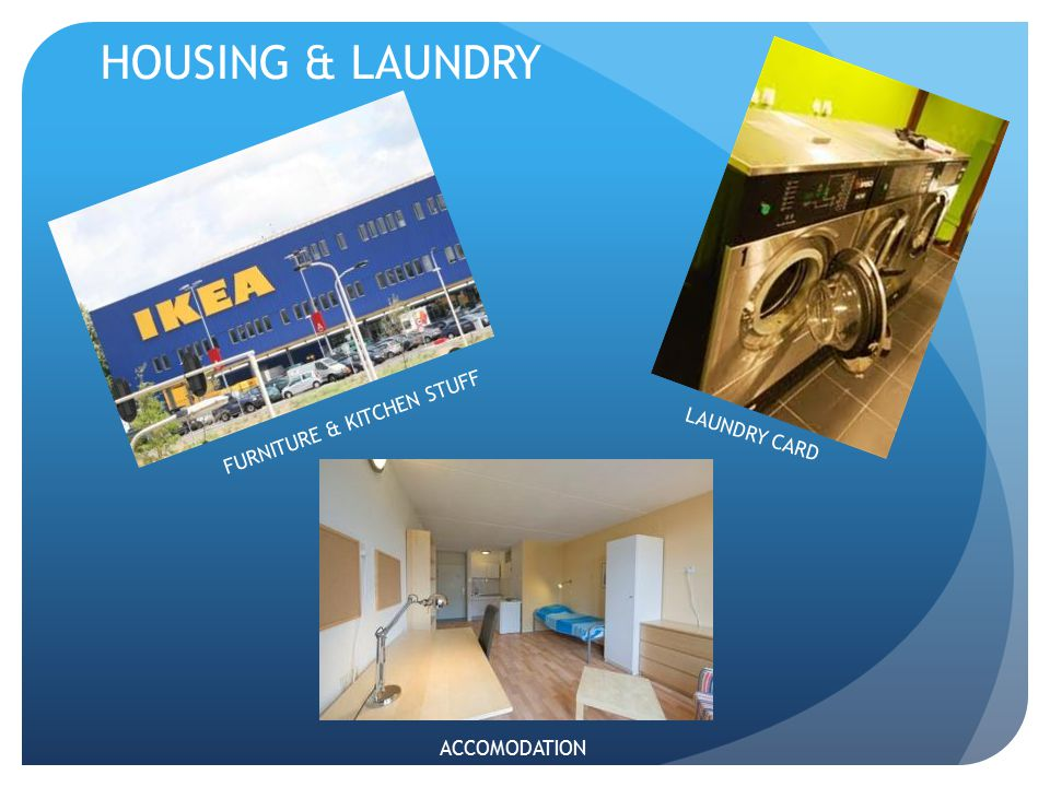 HOUSING & LAUNDRY FURNITURE & KITCHEN STUFF LAUNDRY CARD ACCOMODATION