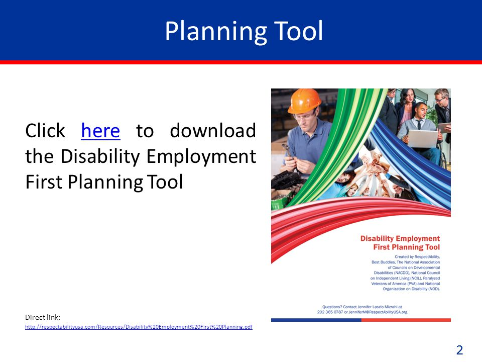 22 Planning Tool Click here to download the Disability Employment First Planning Toolhere Direct link: http://respectabilityusa.com/Resources/Disability%20Employment%20First%20Planning.pdf