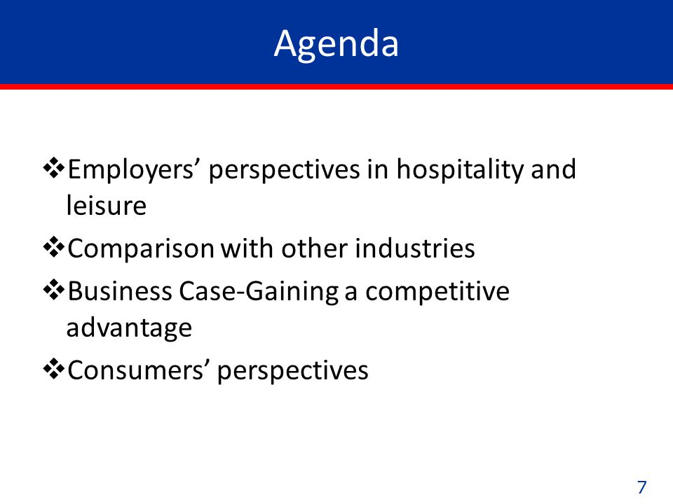 77 Agenda  Employers' perspectives in hospitality and leisure  Comparison with other industries  Business Case-Gaining a competitive advantage  Consumers' perspectives