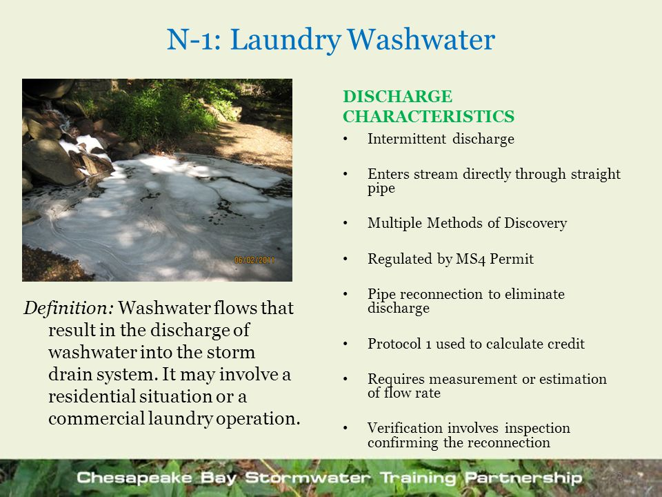 N-1: Laundry Washwater Definition: Washwater flows that result in the discharge of washwater into the storm drain system. It may involve a residential