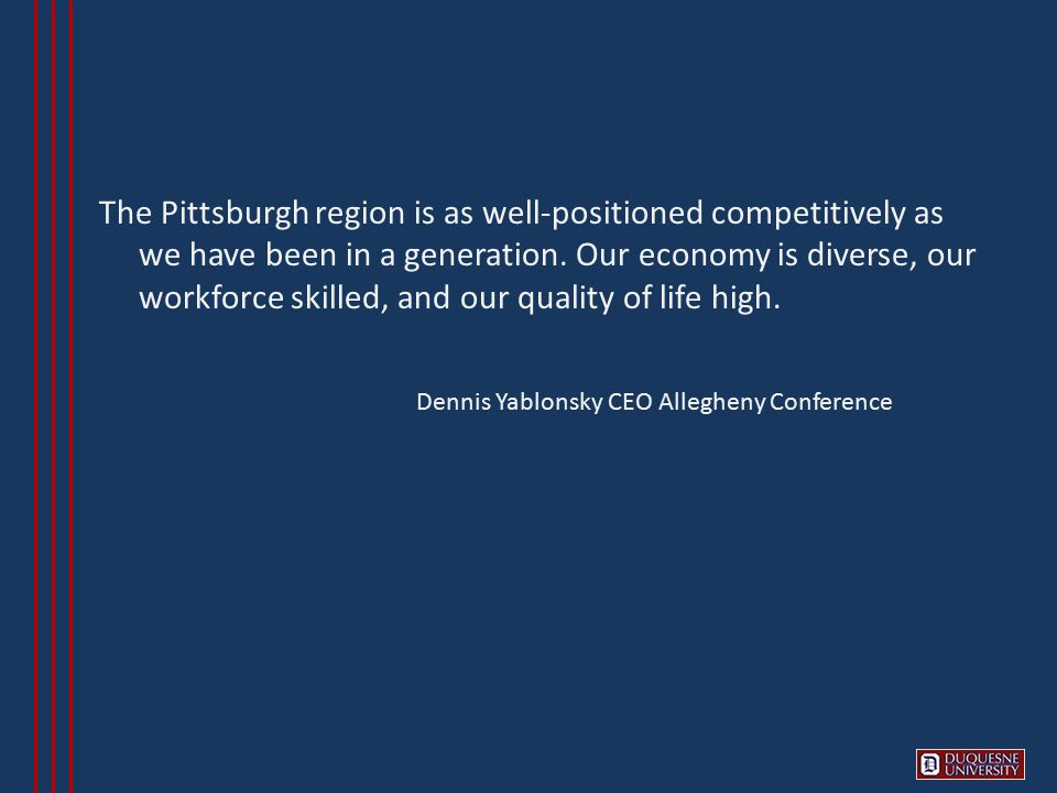 The Pittsburgh region is as well-positioned competitively as we have been in a generation.