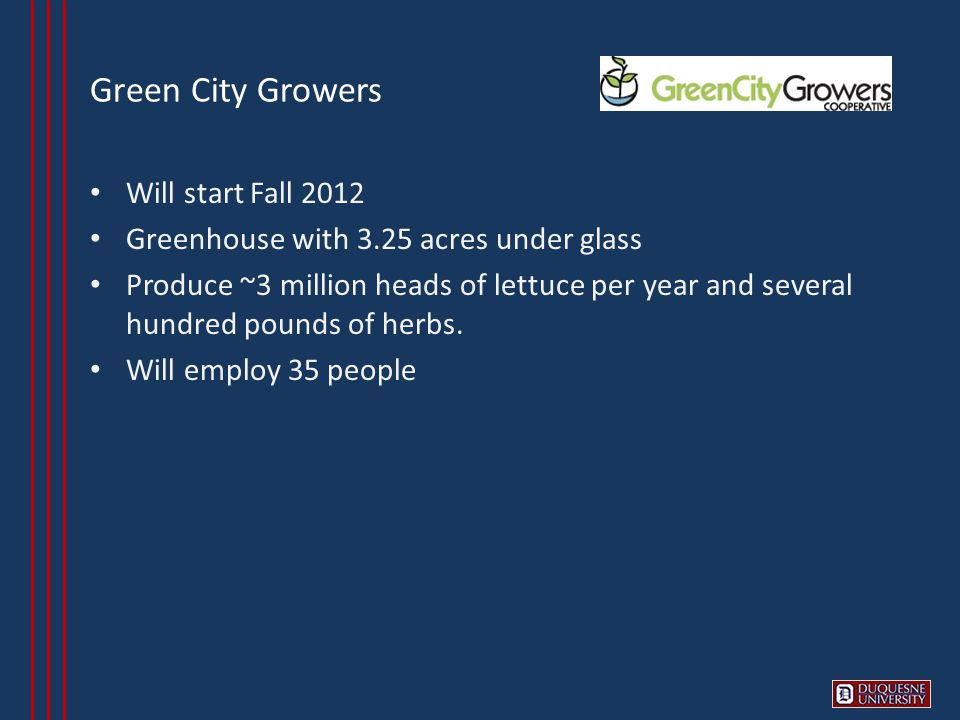 Green City Growers Will start Fall 2012 Greenhouse with 3.25 acres under glass Produce ~3 million heads of lettuce per year and several hundred pounds of herbs.