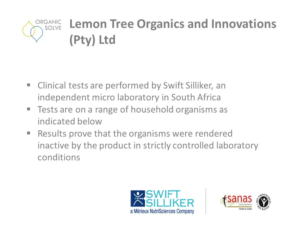  Clinical tests are performed by Swift Silliker, an independent micro laboratory in South Africa  Tests are on a range of household organisms as ind
