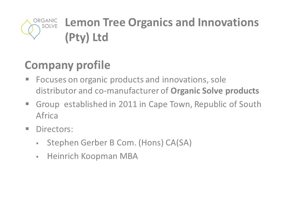 Lemon Tree Organics and Innovations (Pty) Ltd  Focuses on organic products and innovations, sole distributor and co-manufacturer of Organic Solve pro