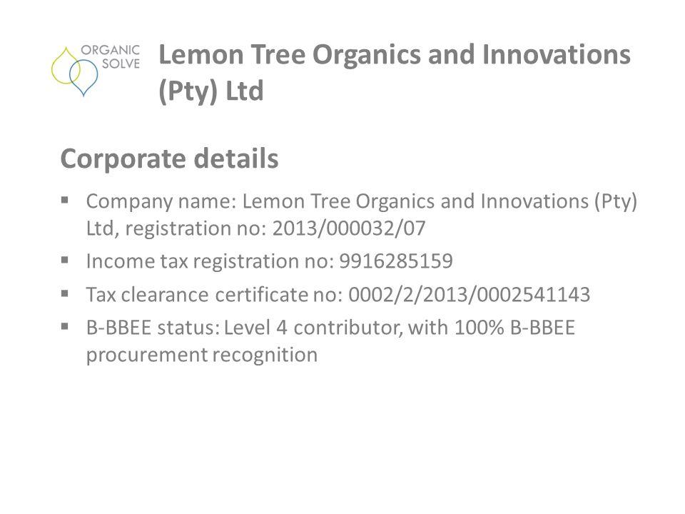  Company name: Lemon Tree Organics and Innovations (Pty) Ltd, registration no: 2013/000032/07  Income tax registration no: 9916285159  Tax clearanc