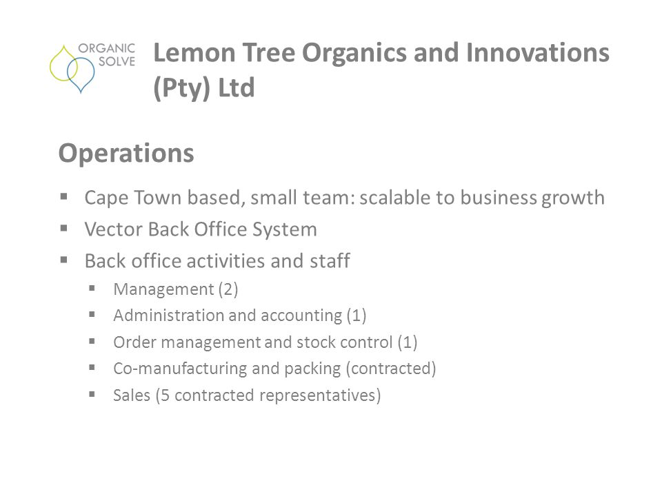  Cape Town based, small team: scalable to business growth  Vector Back Office System  Back office activities and staff  Management (2)  Administr