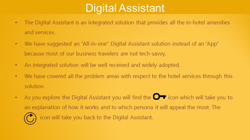 Digital Assistant The Digital Assistant is an integrated solution that provides all the in-hotel amenities and services.