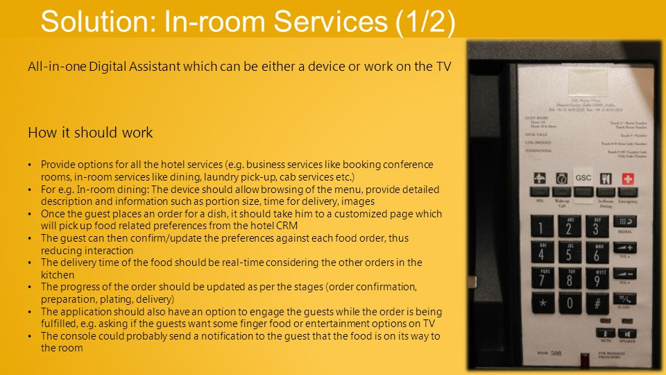 Solution: In-room Services (1/2) All-in-one Digital Assistant which can be either a device or work on the TV How it should work Provide options for all the hotel services (e.g.