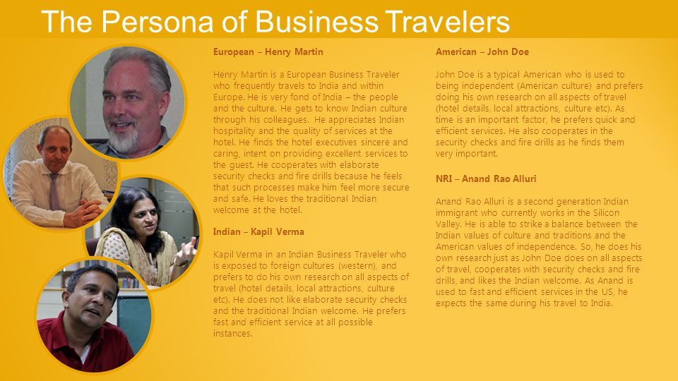 The Persona of Business Travelers European – Henry Martin Henry Martin is a European Business Traveler who frequently travels to India and within Europe.