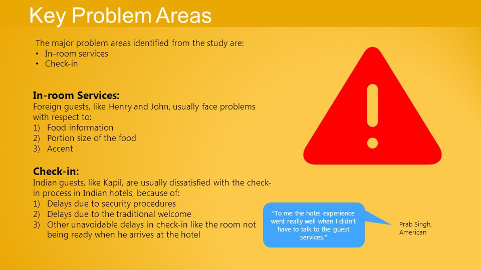 Key Problem Areas The major problem areas identified from the study are: In-room services Check-in In-room Services: Foreign guests, like Henry and Jo
