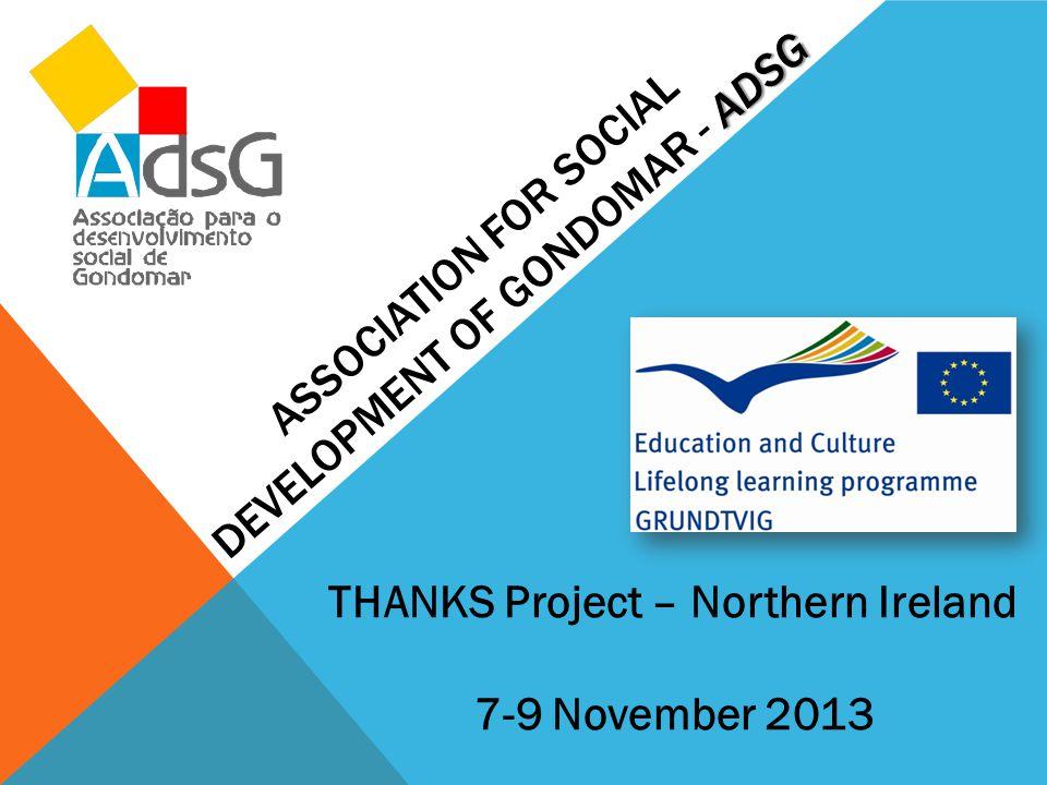 ADSG ASSOCIATION FOR SOCIAL DEVELOPMENT OF GONDOMAR - ADSG THANKS Project – Northern Ireland 7-9 November 2013