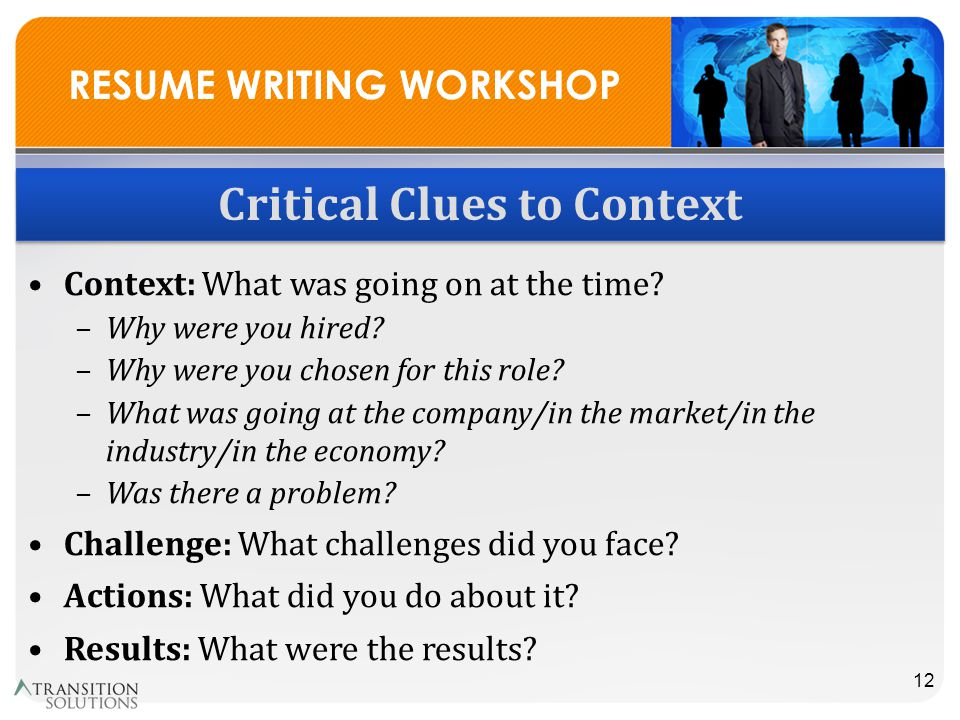 RESUME WRITING WORKSHOP Critical Clues to Context Context: What was going on at the time.